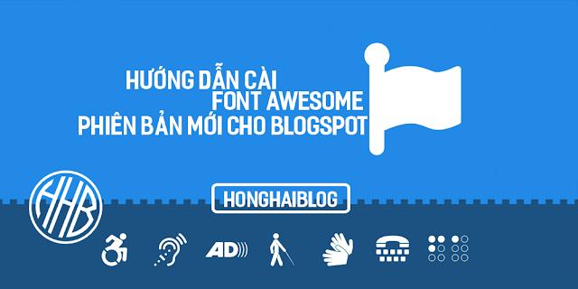 Hướng dẫn Cài Font Awesome phiên bản mới cho blogspot