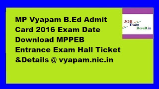 MP Vyapam B.Ed Admit Card 2016 Exam Date Download MPPEB Entrance Exam Hall Ticket &Details @ vyapam.nic.in