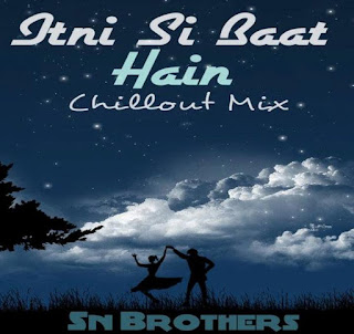 Itni+Si+Baat+Hai+{+Chillout+mix+}+-+Sn+Brothers+Mix.mp3