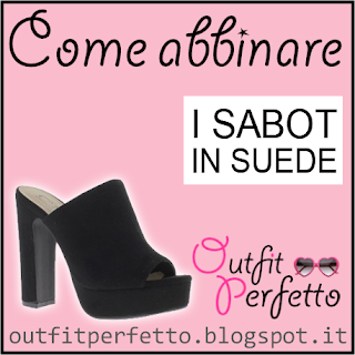 Come abbinare i SABOT IN SUEDE (outfit Primavera/Estate)