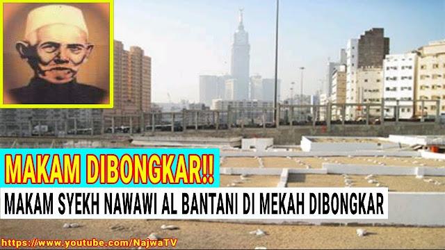 Innalillahi! Beredar Video Makam Syaikh Nawawi Al-Bantani di Makkah telah Dibongkar