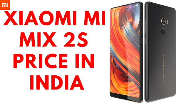 Xiaomi Mi Mix 2s Price in India-Xiaomi Mi Mix 2s Global Price in India