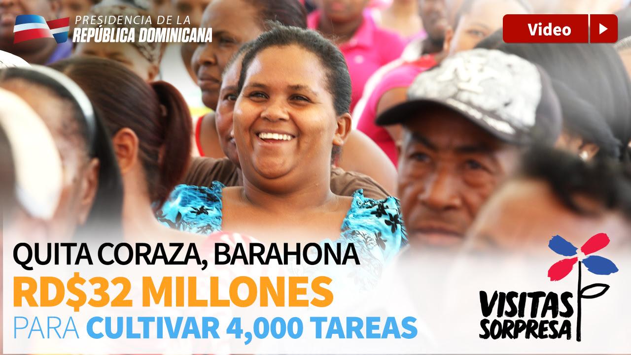 VIDEO: Quita Coraza, Barahona. RD$32 millones para cultivar 4,000 tareas