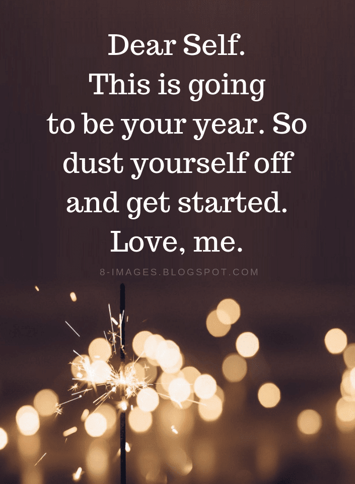 new year quotes dear self this is going to be your year so dust yourself off and get started