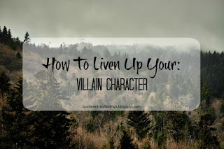 http://scattered-scribblings.blogspot.com/2017/02/how-to-liven-up-your-villain-character.html