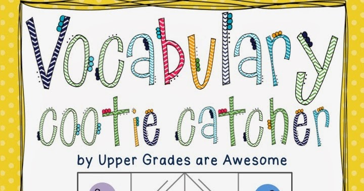 Upper Grades Are Awesome Vocabulary Cootie Catcher