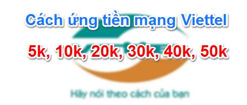 Cách ứng tiền Viettel từ 5k đến 50k, 70k hoặc nhiều hơn