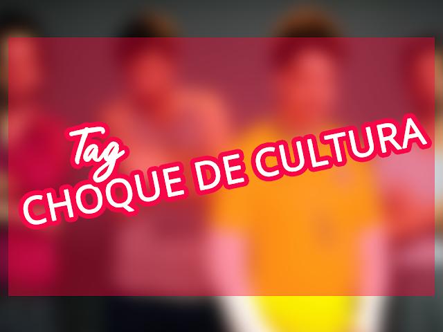 [TAG] Choque de Cultura