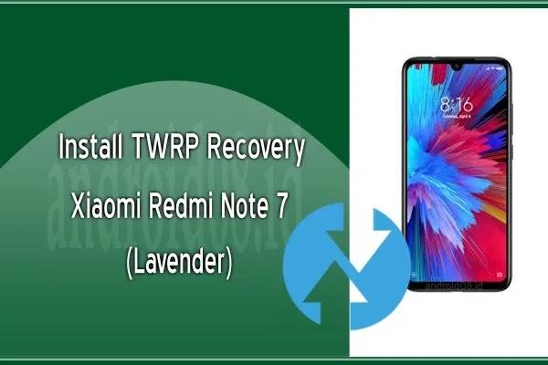 Cara Instal TWRP Recovery Xiaomi Redmi Note 7 (Lavender)