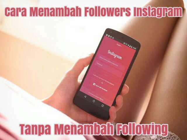 Cara Menambah Followers Instagram Tanpa Menambah Following GratisLewat Hpdengan Cepat dan Mudah