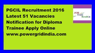 PGCIL Recruitment 2016 Latest 51 Vacancies Notification for Diploma Trainee Apply Online www.powergridindia.com