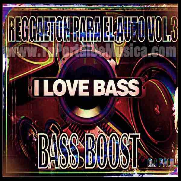 Dj Paul Reggaeton Para El Auto Vol. 3 BASS BOOST (2016)
