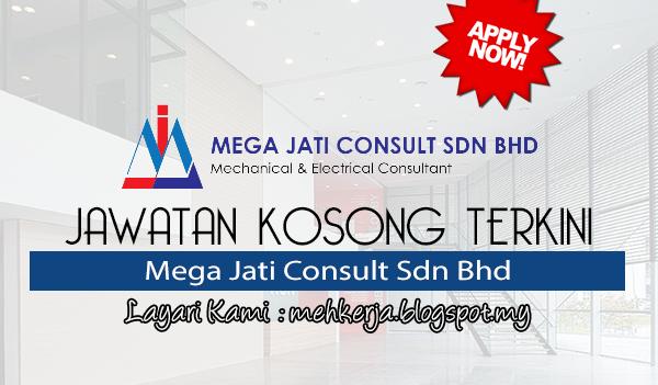 Jawatan Kosong Terkini 2017 di Mega Jati Consult Sdn Bhd