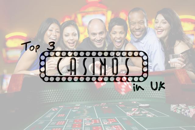 Top 3 Casinos in UK