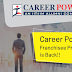Career Power Franchisee Program is Back : Own a Career Power Centre and be your own Boss!