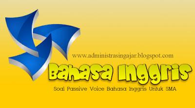 Soal Passive Voice Bahasa Inggris Untuk SMA Lengkap Beserta Pembahasannya