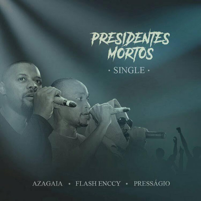 AZAGAIA - FLASH ENCCY - PRESSAGIO | PRESIDENTES MORTOS (DOWNLOAD MUSIC)
