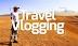 Tips Bikin Vlog Travelling Hemat Biaya!