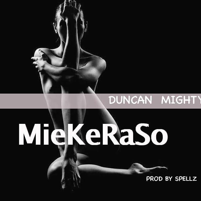 "Duncan Mighty – ""MieKeRaSo"" [Music]"