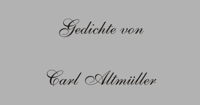 Gedichte Und Zitate Fur Alle Gedichte Von Carl Altmuller