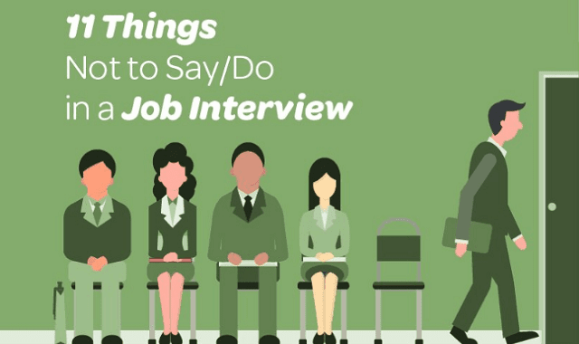 11 Things Not To Say / Do In A Job Interview