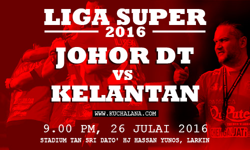 Liga Super 2016 : Johor Darul Takzim vs Kelantan