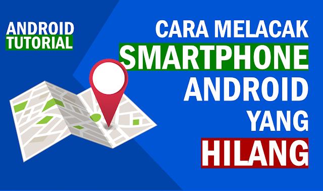 Cara ini Dapat Membantu Kamu Melacak Hp Android yang Hilang