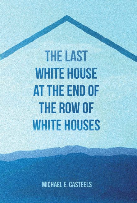 rob mclennan s blog michael e casteels the last white house at