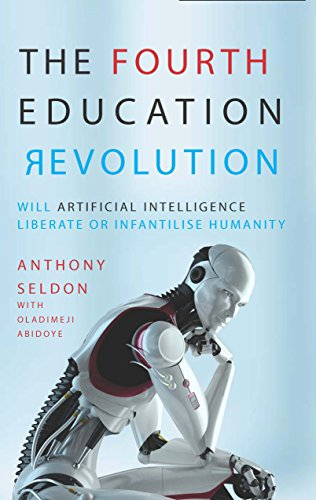 The Fourth Education Revolution: Will Artificial Intelligence liberate or infantilize humanity?