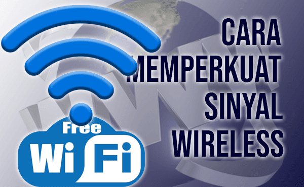 Tips Cara Memperkuat Sinyal Wireless