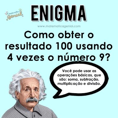 Enigma: Como obter o resultado 100 usando 4 vezes o número 9?