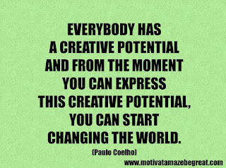 Success Inspirational Quotes: 24. Everybody has a creative potential and from the moment you can express this creative potential, you can start changing the world. –   Paulo Coelho