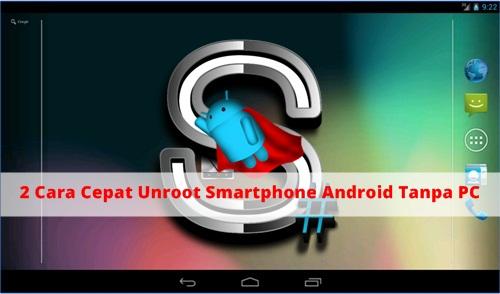 Cara Cepat Unroot Android