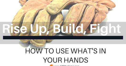 Rise Up, Build, Fight: How to Use What's in Your Hands