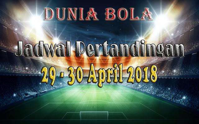 Jadwal Pertandingan Sepak Bola Tanggal 29 - 30 April 2018