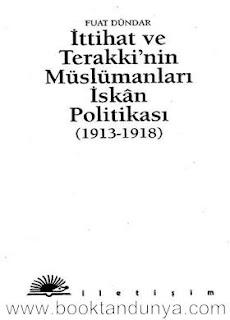 Fuat Dündar - İttihat ve Terakki'nin Müslümanları İskân Politikası (1913-1918)