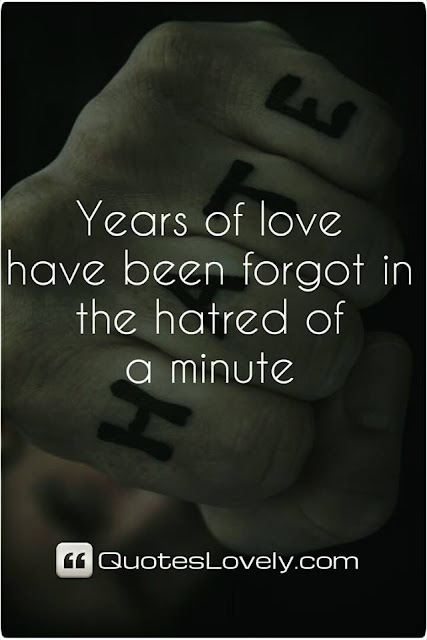 years of love have been forget in the hatred of minute