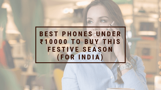 Best Phones Under ₹10000 to Buy This Festive Season (For India)