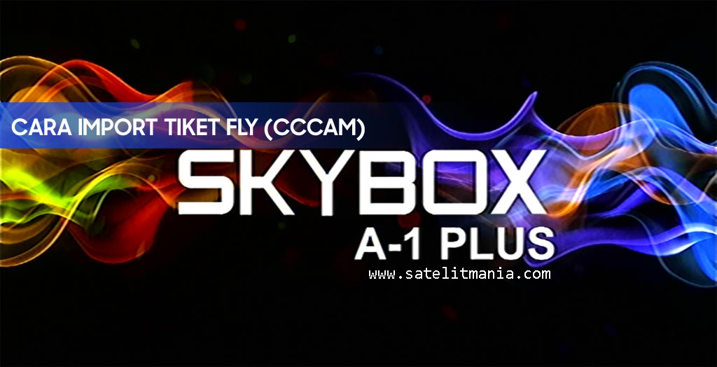Import Tiket Fly CCcam di Skybox A1 Plus