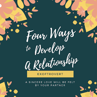 Four Ways to Develop A Relationship - exoftrovert.com