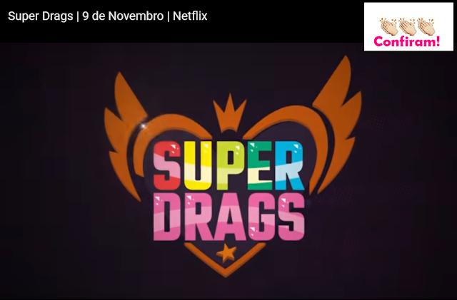 NETFLIX  Super Drags - lançamento em 09 de novembro  072b6f5eb4f55