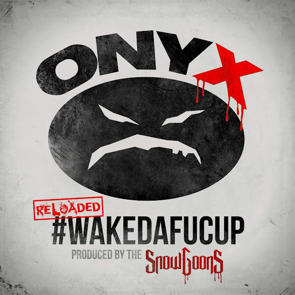 Onyx - #WakeDaFucUp (Reloaded) Cover
