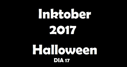 Inktober 2017 - Halloween - Dia 17 (Day 17) - VIDEO