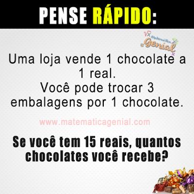 Uma loja vende 1 chocolate a 1 real. Você pode trocar 3 embalagens por 1 chocolate...