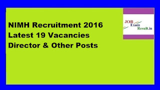 NIMH Recruitment 2016 Latest 19 Vacancies Director & Other Posts