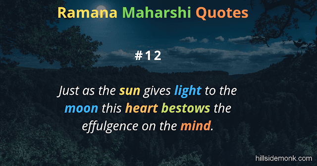 Ramana Maharshi Quotes To Guide Your Spiritual Path  12 Just as the sun gives light to the moon this heart bestows the effulgence on the mind.