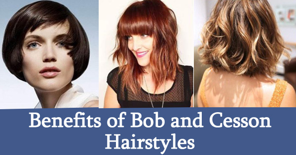Benefits of Bob and Cesson Hairstyles