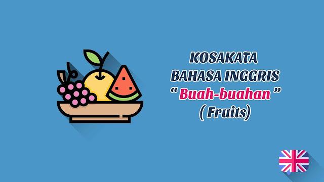 Buah-buahan (Fruits) + Pronunciation - Kosakata Bahasa Inggris