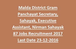 Malda District Gram Panchayat Secretary, Sahayak, Executive Assistant, Nirman Sahayak 87 Govt Jobs Recruitment 2017 Last Date 23-12-2016