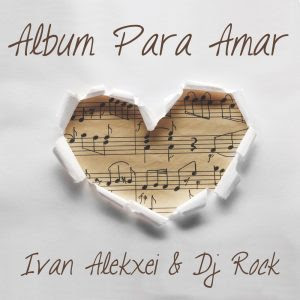 Ivan Alekxei & DJ Rock – Album Para Amar (2020)
